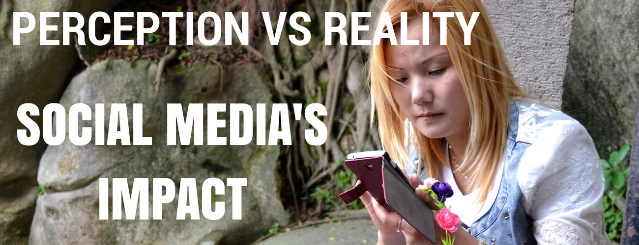 Perception vs Reality: Social Media's Impact