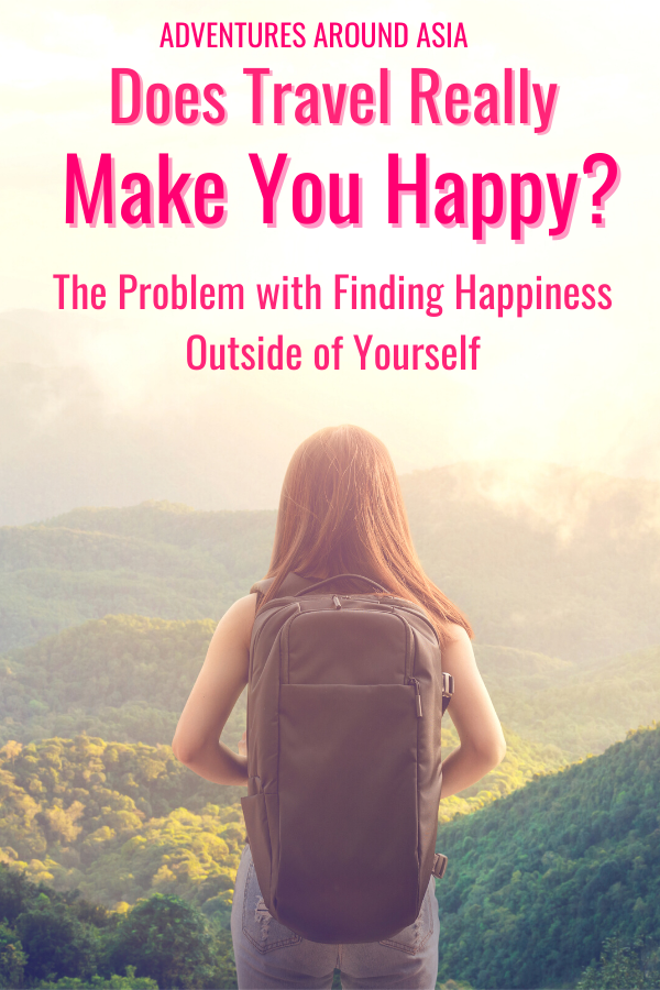 Does living a life of travel really make you happy? Here's why you can't find happiness in the next destination. #travel #travelblogger #expat #digitalnomad